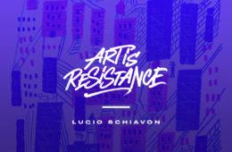 Art Is Resistance – Lucio Schiavon