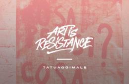 Art Is Resistance – Tatuaggimale